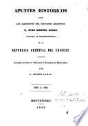 Apuntes históricos sorre [sic] las agresiones del dictador argentino d. Juan Manuel Rosas: contra la independencia de la República oriental del Uruguay. Artículos escritos para el Nacional