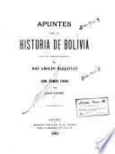 Apuntes para la historia de Bolivia bajo las administraciones de don Adolfo Ballivián I [i.e. y] don Tomás Frías