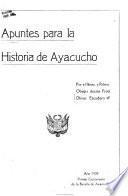 Apuntes para la historia de Huamanga ó Ayacucho, con motivo del primer centenario de la batalla, 1824-1924
