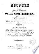 Apuntes para la Historia de la Arquitectura y Observaciones sobre la que se distingue con la denominación de Gótica