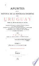 Apuntes para la historia de la República Oriental del Uruguay: 1810 á 1829