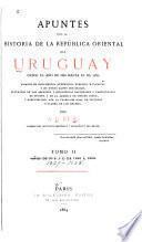 Apuntes para la historia de la República Oriental del Uruguay: 1810 á 1859 [i.e. 1829-1839