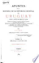 Apuntes para la historia de la República Oriental del Uruguay desde el año de 1810 hasta el de 1852