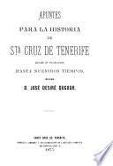 Apuntes para la historia de Sta. Cruz de Tenerife desde su fundación hasta nuestros tiempos