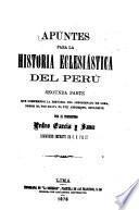 Apuntes para la historia eclesiástica del Perú: La historia del Arzobispado de Lima, desde el viii hasta el XVII arzobispo, inclusive