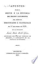 Apuntes para servir á la historia del origen y alzamiento del ejército destinado á ultramar en 1.0 de enero de 1820