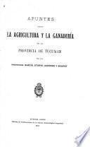 Apuntes sobre la agricultura y la ganadería en la provincia de Tucuman