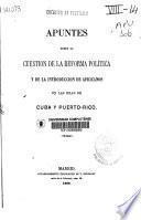 Apuntes sobre la cuestión de la reforma politica y de la introducción de africanos en las islas de Cuba y Puerto Rico