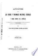 Apuntes sobre los fueros y tribunales militares, federales y demas vigentes en la república