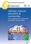 Arbitraje y solución alternativa de controversias