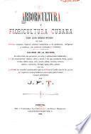 Arboricultura y floricultura cubana con una descripcion de los àrboles, arbustos, bejucos, plantas aromáticas y de jardinería, indigenas y exóticas, sus nombres comunes y botánicos