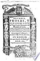 Arcadia, prosas y versos de Lope de Vega Carpio, secretario del Marques de Sarria. Con una exposicion de los nombres historicos, y poeticos