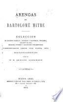 Arengas de Bartolomé Mitre, coleccion de discursos políticos, literarios y económicos, proclamas, alegatos in voce, oraciones fúnebres y alocuciones parlamentarias pronunciados desde 1849 hasta 1874