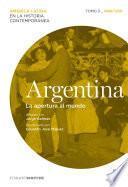 Argentina. La apertura al mundo. Tomo 3 (1880-1930)