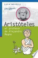 Aristóteles el profesor de Alejandro Magno