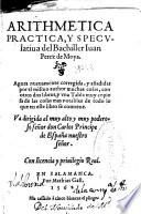 Arithmetica practica y speculatiua del bachiller Iuan Perez de Moya