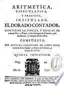 Aritmetica, especulativa, y practica, intitulado El dorado contador ...