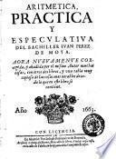 Aritmetica, practica y especulatiua del bachiller Iuan Perez de Moya