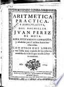 Aritmetica practica y especvlativa del bachiller Jvan Perez de Moya