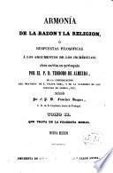 Armonía de la razón y la religión ó respuestas filosóficas á los argumentos de los incrédulos...