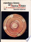 Arqueología e historia del Valle de México: De Xochimilco a Amecameca