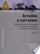 Arrullos y currulaos. Material para abordar el estudio de la música tradicional del Pacífico sur colombiano Tomos I y II