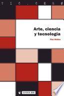 Arte, ciencia y tecnología
