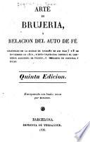 Arte de brujeria, y relacion del auto de fé celebrado en la ciudad de Logroño en los dias 7 y 8 de noviembre de 1610