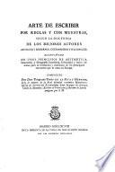 Arte de escribir por reglas y con muestras, segua la doctrina de los mejores antores ... acompanado de unos principios de aritmetica, gramatica y ortografia castellana ...