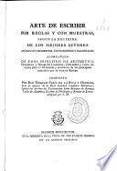 Arte de escribir por reglas y con muestras, según la doctrina de los mejores autores ...