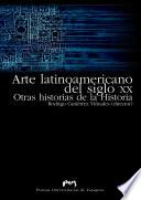 Arte latinoamericano del siglo XX. Otras historias de la Historia