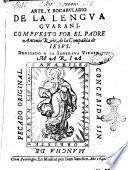 Arte, y bocabulario de la lengua guarani. Compuesto por el padre Antonio Ruiz, de la Compañia de Iesus. ..