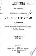 Artículo sobre los fundamentos en que debe apoyarse el arreglo definitivo y general de los pesos y medidas mas convenientes en la República Mexicana. [Signed: B. Bustamante.]