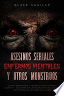 Asesinos Seriales, Enfermos Mentales y otros Monstruos