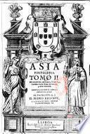 Asia portuguesa... de Manuel de Faria y Sousa,... Dedicala su hijo el capitan Pedro de Faria y Sousa al rey... Don Alonso VI...