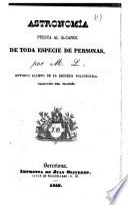 Astronomía puesta al alcance de toda especie de personas, por M. L. ... Traducido del francés