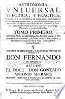 Astronomía universal theorica, y practica, conforme a la doctrina de antiguos y modernos astronomos ...