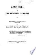 Atar-Gull; ó, una Venganza Africana. Drama romantico en cuatro actos, y un epilogo, escrito en prosa