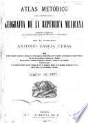 Atlas metódico para la enseñanza de la geografía de la República Mexicana