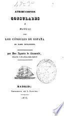 Atribuciones consulares ó manual para los cónsules de España en países estrangeros [sic]