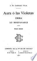 Aura, ó, Las violetas ; Emma ; Lo irreparable