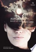 Aurora. Bajo la luz de la luna