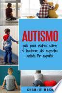 Autismo: guía para padres sobre el trastorno del espectro autista En español