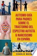 Autismo guía para padres sobre el trastorno del espectro autista & Narcisismo En Español