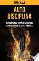 Auto-disciplina: Autoconfianza, Fuerza De Voluntad Y Desarrollar Mentalidades Poderosas