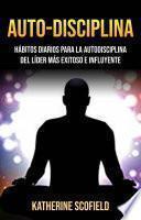 Auto-Disciplina: Hábitos Diarios Para La Autodisciplina Del Líder Más Exitoso E Influyente