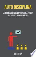 Auto-disciplina: La Dureza Mental Se Convierte En La Versión Más Fuerte Y Una Guía Práctica