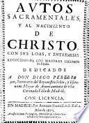 Autos Sacramentales, y al Nacimiento de Christo, con sus Loas y Entremeses, recogidos de los maiores Ingenios de Espana