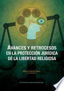 AVANCES Y RETROCESOS EN LA PROTECCIÓN JURÍDICA DE LA LIBERTAD RELIGIOSA