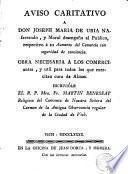 Aviso caritativo a D.Joseph M. de Uría Nafarrando, y moral desengaño al público, respecto a su Aumento del Comercio con seguridad de conciencia